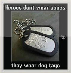 Heroes don't wear capes, they wear dog tags.  travismills.org
