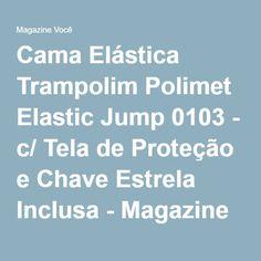 Cama Elástica Trampolim Polimet Elastic Jump 0103 - c/ Tela de Proteção e Chave Estrela Inclusa - Magazine Gatapreta