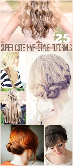 25 Hair Style Tutorials... These are super cute.