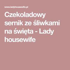 Czekoladowy sernik ze śliwkami na święta - Lady housewife