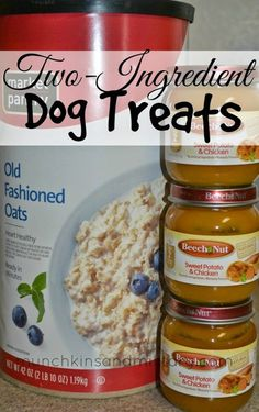 Two Ingredient Dog Treats/ 1 1/2 cups Oatmeal 2 4oz jars Turkey/Chicken & Sweet Potato/Pumpkin Baby Food (make sure that baby food doesn't contain garlic, onion, or other ingredients which may be harmful to your dog.