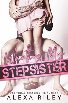Wanting My Stepsister by  Alexa Riley | Release Date November 15th, 2016 | Genres: Erotic Romance