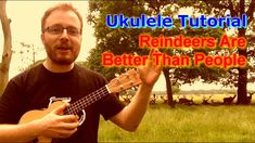 """""""Reindeer Are Better Than People."""" Includes how to play each chord, how to strum, and even shows how it should sound like at the end!"""