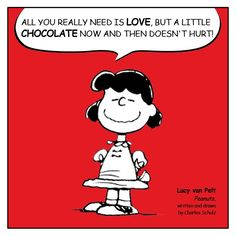 All you really need is Love, but a little chocolate now and then doesn't hurt!
