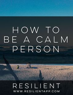 Being a calm person can help you navigate the difficult times in your life with ease and grace and handle situations with more patience and forgiveness.