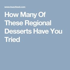 How Many Of These Regional Desserts Have You Tried