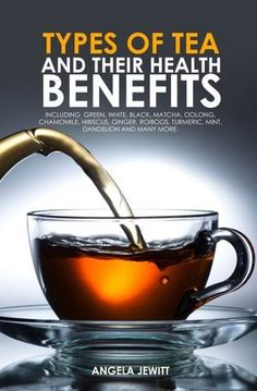 Types of Tea and Their Health Benefits Including Green White Black Matcha Oolong Chamomile Hibiscus Ginger Roiboos Turmeric Mint Dandelion and many more ** Check out this great product.