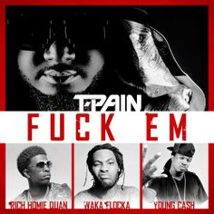 Listen to T-Pain's new collabo with Rich Homie Quan, Waka Flocka & Young Cash 'Fuck Em.' T-Pain recruits Rich Homie Quan, Waka Flocka and Young Cash for a ne. Rich Homie Quan, Chicano Rap, Waka Flocka, News Track, News Songs, New Music, Ems, Rapper, Hip Hop