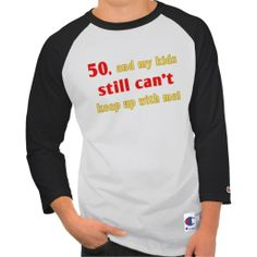 Funny 50th Birthday T Shirt That Says 50 And My Kids STILL Can