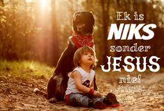 Ek is niks sonder Jesus nie. #nikssonderJesus #kiesGod #God #Here #HeiligeGees #Vader #Jesus #JesusChristus #LiefdevirJesusChristus