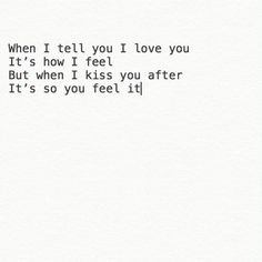 words from - Single Mothers Quotes - Ideas of Single Mothers Quotes - When I tell you I love you its how I feel. But when I kiss you after its so you feel it. Sweet Love Quotes, Love Quotes For Her, Love Yourself Quotes, You're Beautiful Quotes, Peaceful Quotes, Broken Love Quotes, Love Husband Quotes, Wisdom Quotes, True Quotes