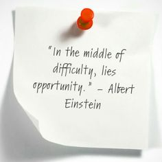 """In the middle of difficulty, lies opportunity"""