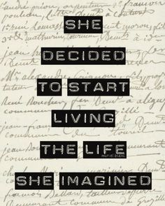 she decided to start living the life she imagined.