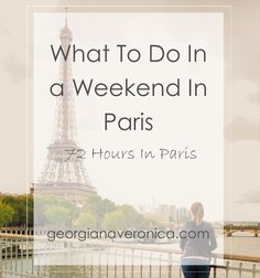 What To Do In a Weekend In Paris   72 Hours In Paris