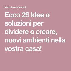 Ecco 26 Idee o soluzioni per dividere o creare, nuovi ambienti nella vostra casa!