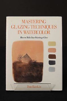Mastering Glazing Techniques in Watercolor Painting Book by Don Rankin