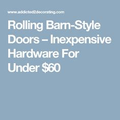 Rolling Barn-Style Doors – Inexpensive Hardware For Under $60