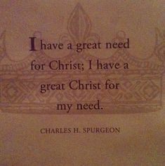 I have a great need for Christ  ~~I Love Jesus Christ