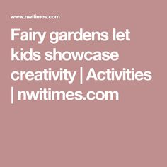 Fairy gardens let kids showcase creativity | Activities | nwitimes.com