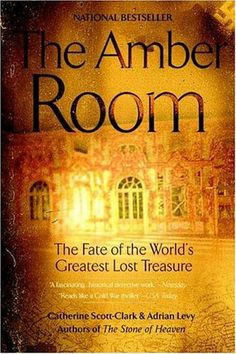 The Amber Room: The Fate of the World's Greatest Lost Treasure / Catherine Scott-Clark 709.47 Levy
