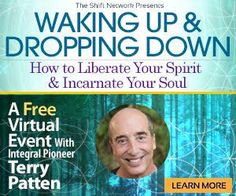 Learn how to liberate your spirit and incarnate your soul in this incredible free hour with Terry Patten, offered by The Shift Network.