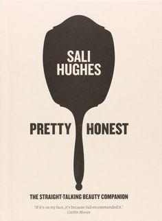 Pretty Honest: The Straight-Talking Beauty Companion: Amazon.co.uk: Sali Hughes: 9780007549795: Books