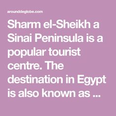 Sharm el-Sheikh a Sinai Peninsula is a popular tourist centre. The destination in Egypt is also known as world's top diving destinations. Spending a day in exploring Sharm El-Sheikh, which is known as Egypt's...
