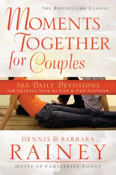 Moments Together for Couples 365 Daily Devotions for Drawing Near to God & One Another by: Dennis Rainey, Barbara Rainey