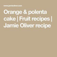 Orange & polenta cake | Fruit recipes | Jamie Oliver recipe