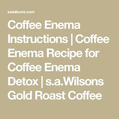 Coffee Enema Instructions | Coffee Enema Recipe for Coffee Enema Detox | s.a.Wilsons Gold Roast Coffee