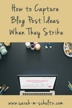 How to Capture Blog Post Ideas When They Strike #blogging #contentcreation