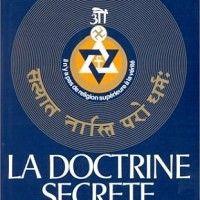 La doctrine secrète est Synonyme de « Doctrine Hermétique », de « Doctrine Ésotérique » et, dans leur sens authentique, de « Sciences Occultes ». Cette expression a été attribuée dans l'Antiquité à l'ensemble des Enseignements ésotériques relatifs à la formation de l'Univers, à la structure et à la place ...