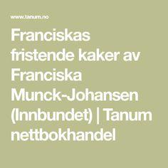 Franciskas fristende kaker av Franciska Munck-Johansen (Innbundet) | Tanum nettbokhandel