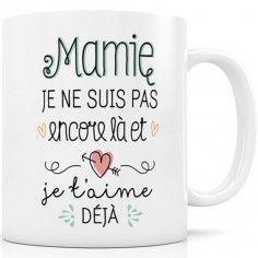 Mug Mamie je ne suis pas encore là et Je t'aime déjà - Créa Bisontine