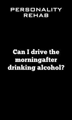 Can I drive the morningafter drinking alcohol? Drunk Driving, Edibles Online, Medical Marijuana, Personality Types, Lunges, I Can, Drinking, Alcoholic Drinks