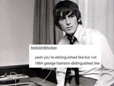 Yeah, you're distinguished-like but not 1964 George Harrison distinguished-like. George Harrison scouse of distinction. None of your five-bar gate jumps and over sort of stuff. John: George Harrison, scouse of distinction! Beatles Funny, Beatles Love, Beatles Quotes, John Lennon, Great Bands, Cool Bands, Liverpool Memes, Bug Boy, The Fab Four
