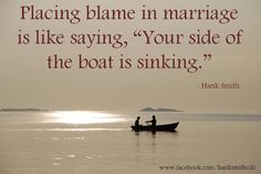 """The best marriage quote I've heard since conference.  --Placing blame in marriage is like saying, """"Your side of the boat is sinking""""--    -Hank Smith  https://www.facebook.com/hanksmithcds"""