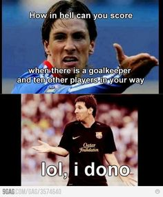 Torres to Messi. Soccer quote: How in hell can you score. Funny Football Memes, Funny Sports Memes, Sports Humor, Soccer Humor, Soccer Stuff, Funny Soccer Quotes, Funny Quotes, Funny Sports Pictures, Soccer Pictures