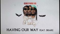 """Having Your Way Song by Migos Featured artist: Drake Produced by Preme, Wallis Lane, Jack LoMastro & Azul Album: Culture III Released: 11 June 2021 On """"Having Our Way,"""" Migos team up once again with Drake for another strong collaboration. All four rappers slide on the beat around Drake manning the chorus, which plays on [...] Read original story: Migos Team Up With Drake On """"Having Your Way"""""""