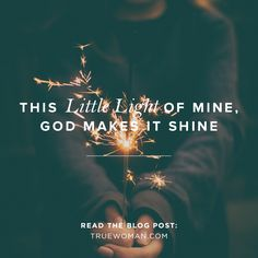 God lights the flame and places you in specific places, roles, or circumstances for His purpose: to shine gospel light.