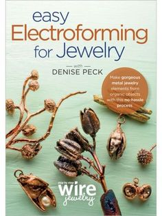 Simple Electroforming: Turn Your Favorite Things Into Jewelry - Jewelry Making Daily - Blogs - Jewelry Making Daily