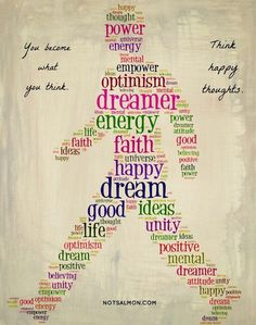 You become what you think... Think happy thoughts.... by Karen Salmansohn, of notsalmon.com