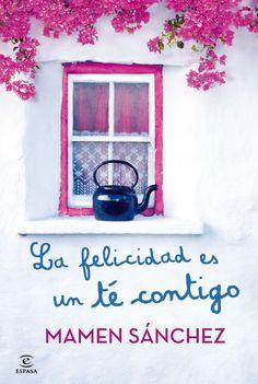 La felicidad es un té contigo. Mamen Sánchez. http://www.planetadelibros.com/la-felicidad-es-un-te-contigo-libro-91126.html