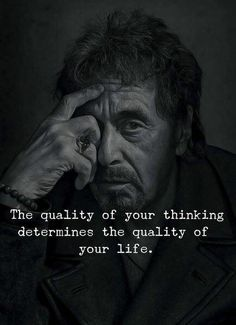 Quality of your thinking..
