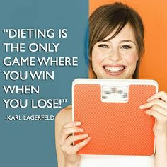 Dieting is the only game where you win when you lose..!