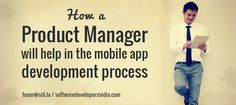 How a Product Manager will help in the Mobile App Development Process