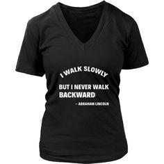 "Happy President's Day - "" I walk slowly, but I never walk Backward - Abraham Linkoln "" - original custom made t-shirts."
