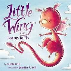 Little Wing Learns to Fly Wonderful New Picture Books, Summer 2016