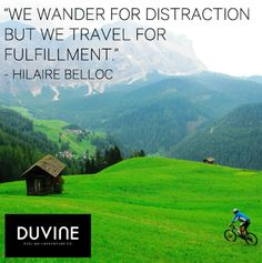 """""""We wander for distraction but we travel for fulfillment."""" - Hilaire Belloc"""