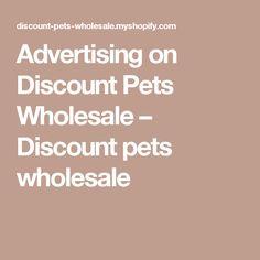 Advertising on Discount Pets Wholesale                      – Discount pets wholesale